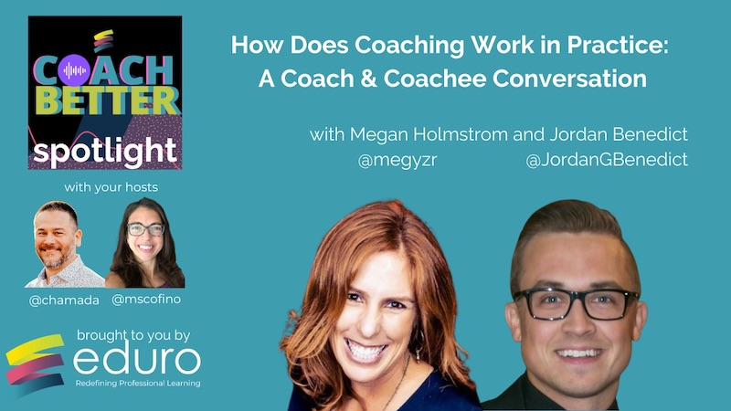 #coachbetter Episode 107 with Megan Holmstrom and Jordan Benedict : How Does Coaching Work in Practice: A Coach & Coachee Conversation