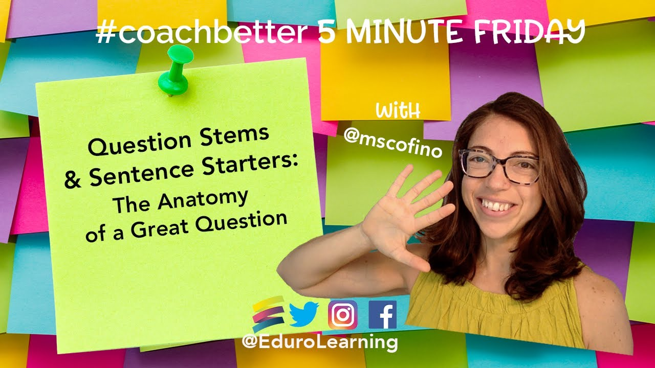 The Anatomy of a Great Question: Question Stems & Sentence Starters