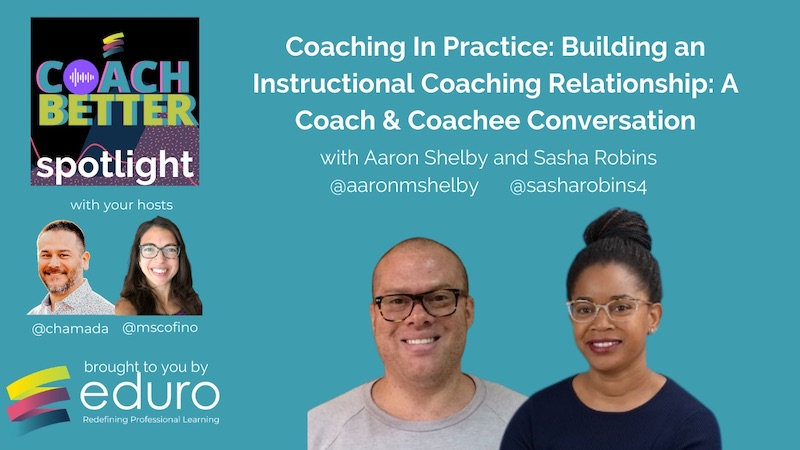 #coachbetter Episode 108 with Aaron Shelby and Sasha Robins: Building an Instructional Coaching Relationship: A Coach & Coachee Conversation