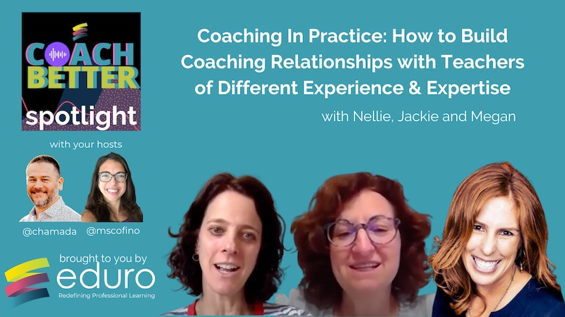 #coachbetter Episode 110 with Nellie, Jackie and Megan: Coaching In Practice: How to Build Coaching Relationships with Teachers of Different Experience & Expertise