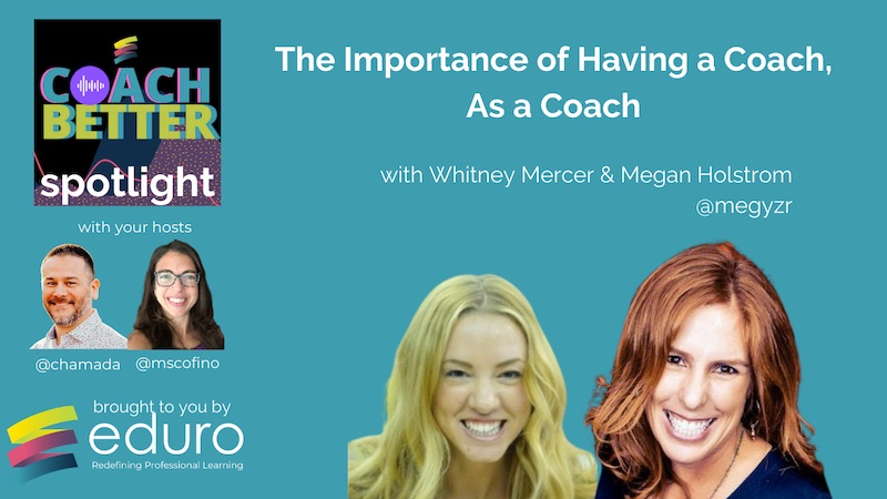 #coachbetter Episode 112 with with Whitney Mercer & Megan Holstrom : The Importance of Having a Coach, As a Coach
