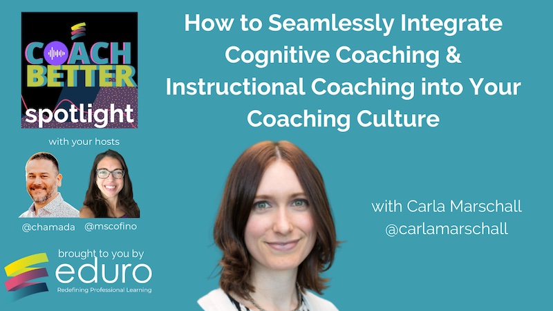 #coachbetter Episode 118 with Carla Marschall: How to Seamlessly Integrate Cognitive Coaching & Instructional Coaching into Your Coaching Culture