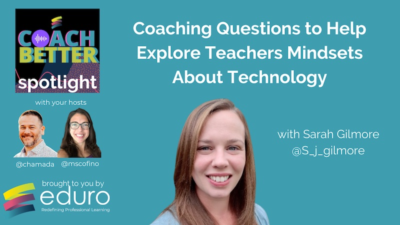 #coachbetter Episode 120 with Sarah Gilmore: Coaching Questions to Help Explore Teachers Mindsets About Technology