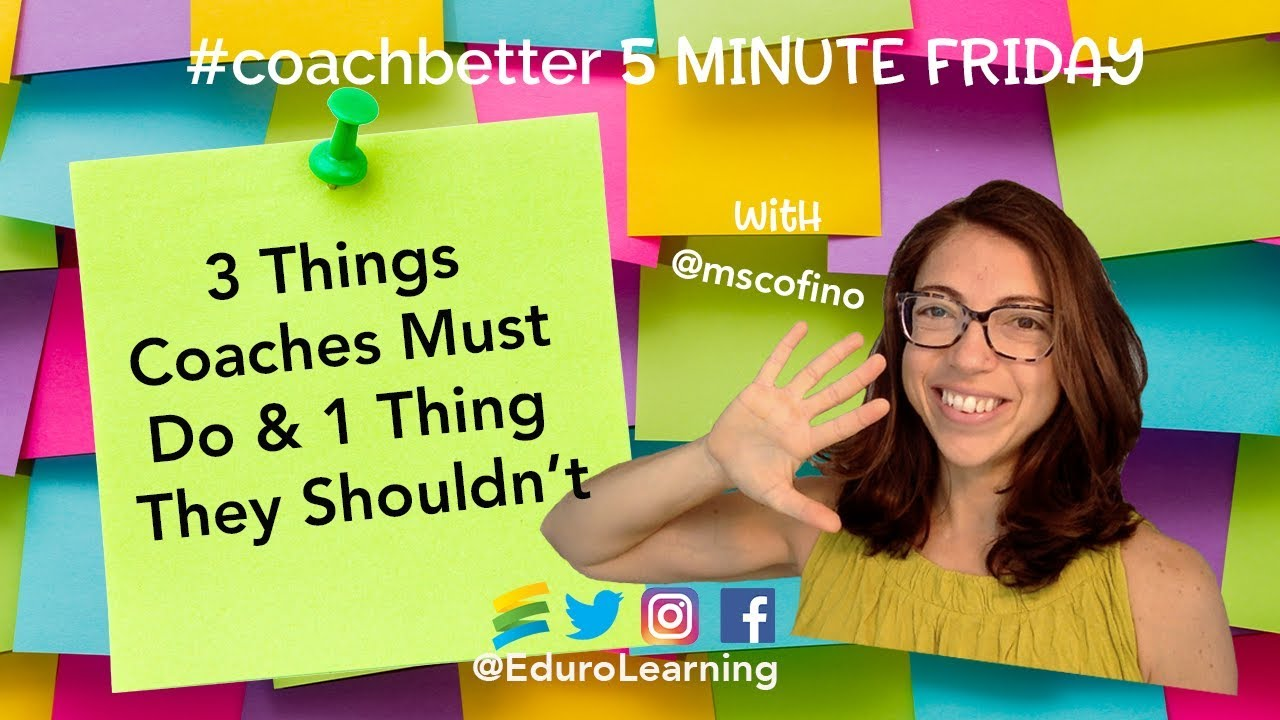 3 Things Every Coach Must Do, & 1 Thing They Shouldn't