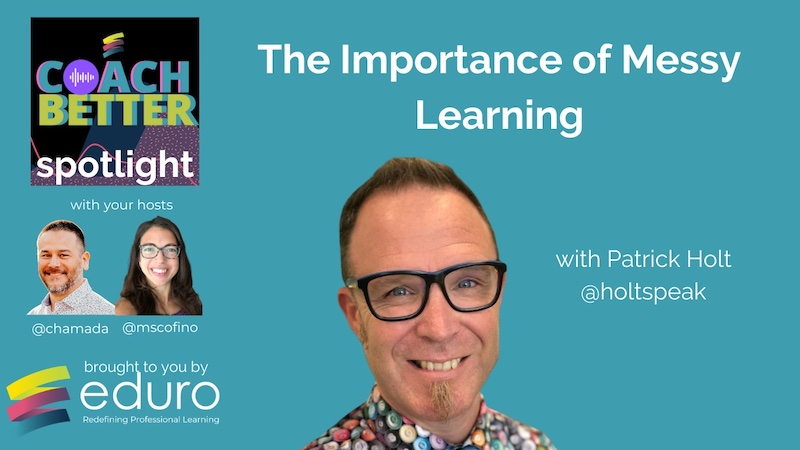 #coachbetter Episode 122 with Patrick Holt: The Importance of Messy Learning