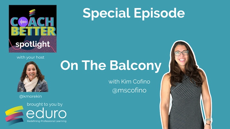 #coachbetter Episode 125 with Kim Cofino: Special Episode from On the Balcony