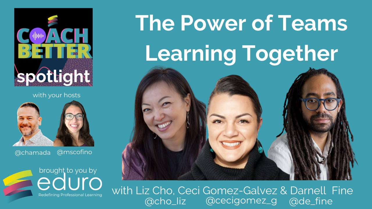 #coachbetter Episode 130 with Darnell Fine, Liz Cho, and Ceci Gomez-Galvez: The Power of Teams Learning Together