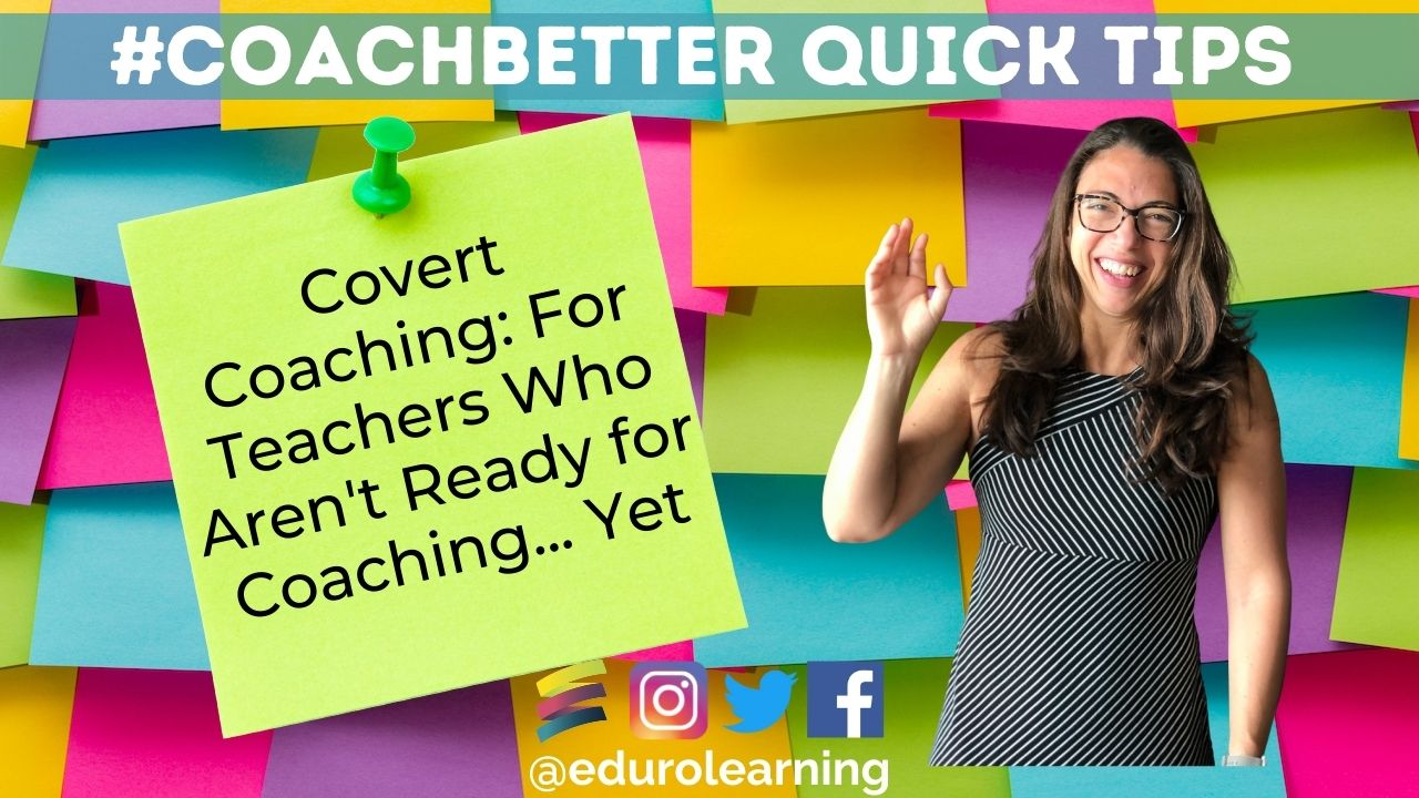 Covert Coaching: For Teachers Who Aren't Quite Ready for Coaching … Yet …