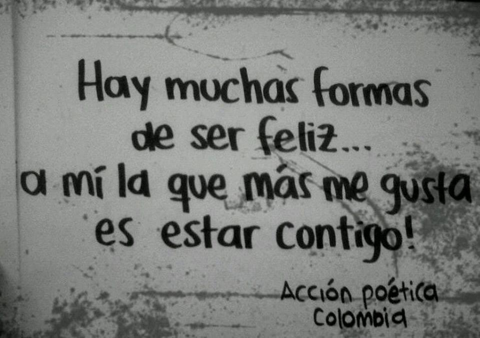 Frases de Acción Poética en Español (Latinoamericana) - Hay muchas formas de ser feliz... a mi la que más me gusta es estar contigo.