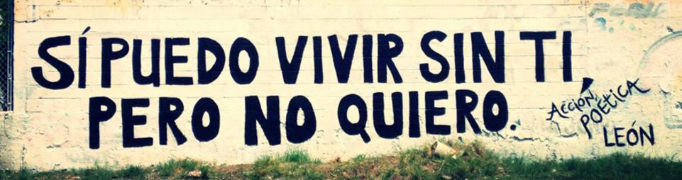 Frases de Acción Poética en Español (Latinoamericana) - Puedo vivir sin ti, pero no quiero.