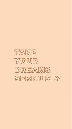 Fondos de Pantalla con Frases - Take your dreams seriously