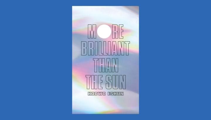 More Brilliant than the Sun: Adventures in Sonic Fiction, by Eshun Kodwo
