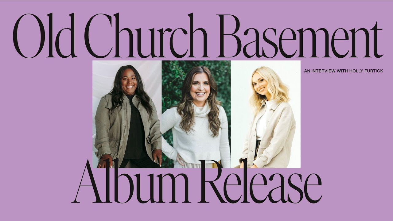 Holly Furtick interviews Naomi Raine and Tiffany Hudson for Old Church Basement Release.
