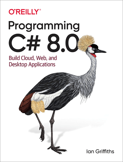Programming C# 8.0: Build Windows, Web, and Desktop Applications