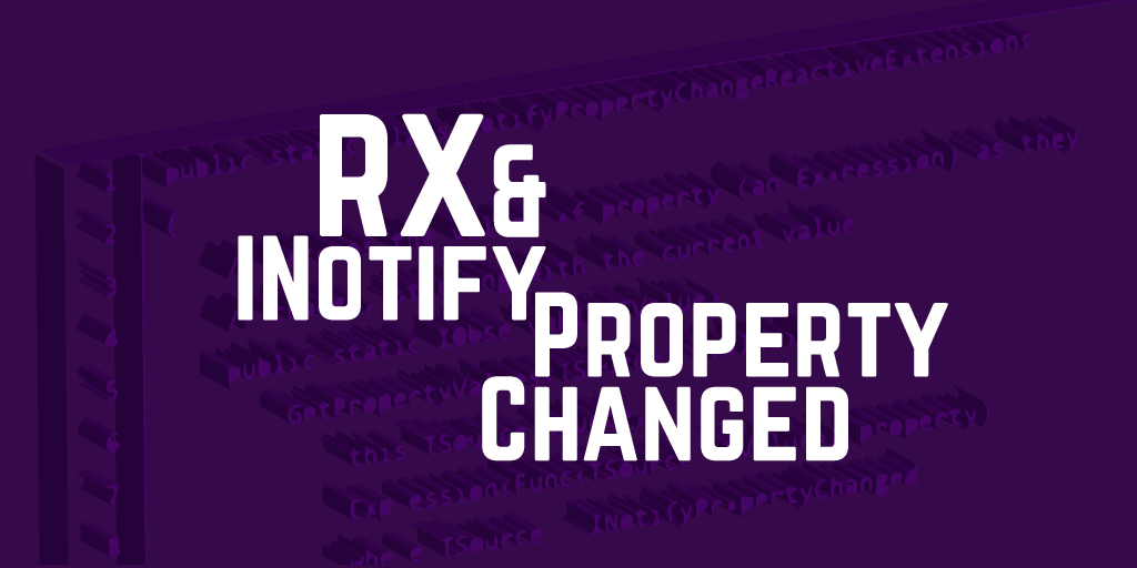 RX and INotifyPropertyChanged