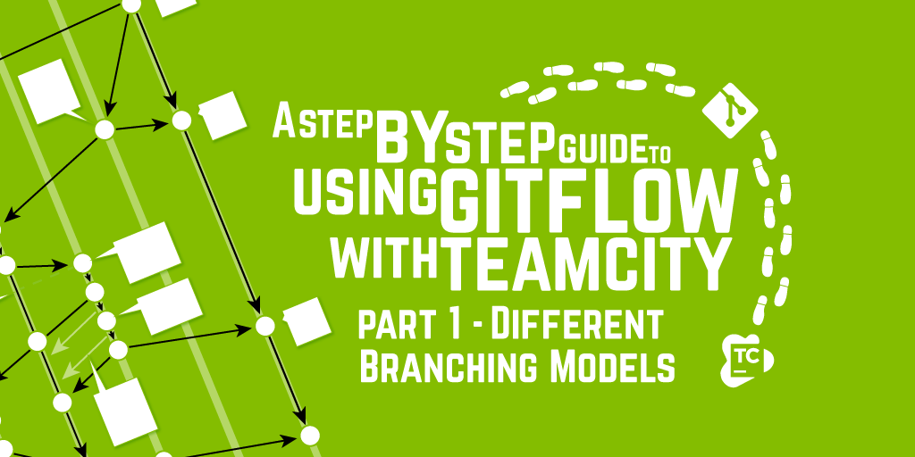 A Step by Step Guide to using GitFlow with TeamCity - Part 1 - Different Branching Models