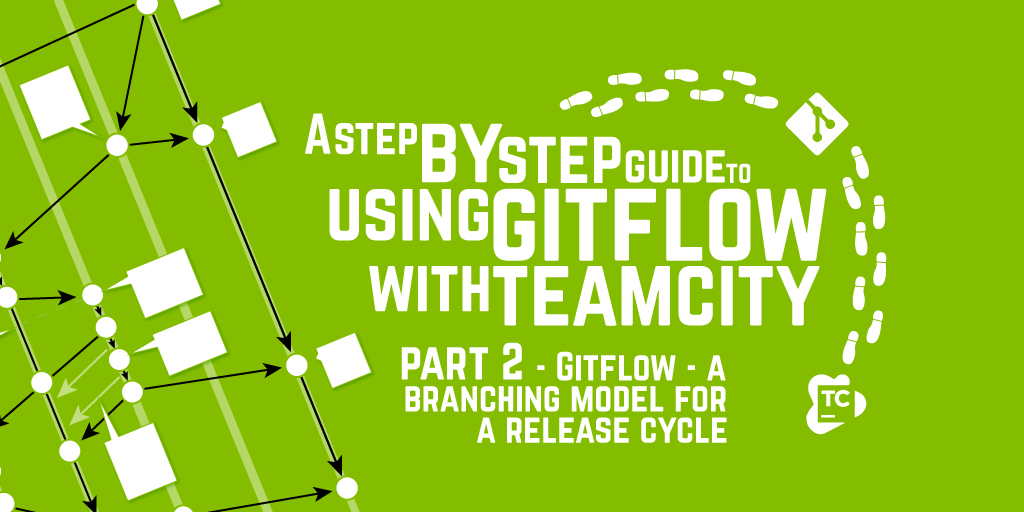 A Step by Step Guide to using GitFlow with TeamCity – Part 2 – GitFlow - a Branching Model for a Release Cycle
