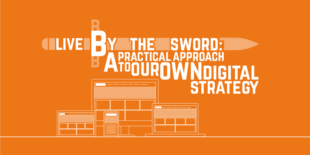 Live by the sword: A practical approach to our own digital strategy
