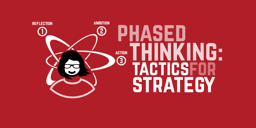 Phased Thinking: Tactics for strategy