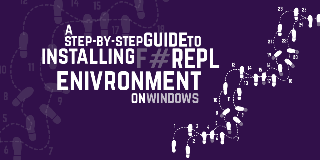 A step by step guide to installing an F# REPL environment on Windows