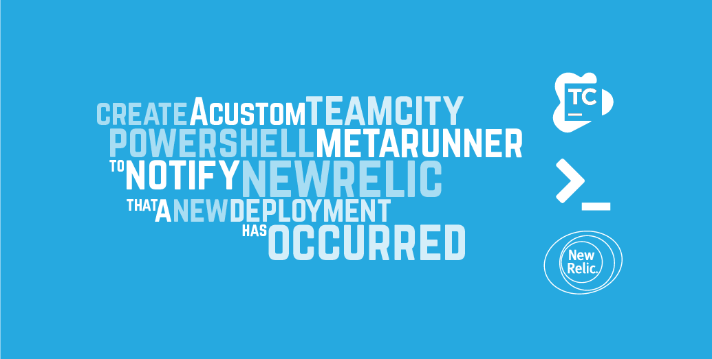 Create a custom TeamCity PowerShell MetaRunner to Notify NewRelic that new deployment has occurred
