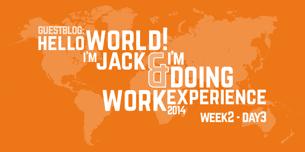 Guest Blog Post: Week Two - Day Three of Work Experience (2014)