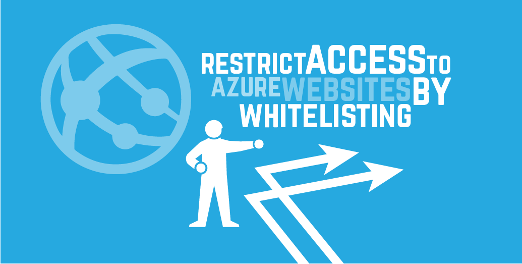Restrict access to Azure Websites by whitelisting