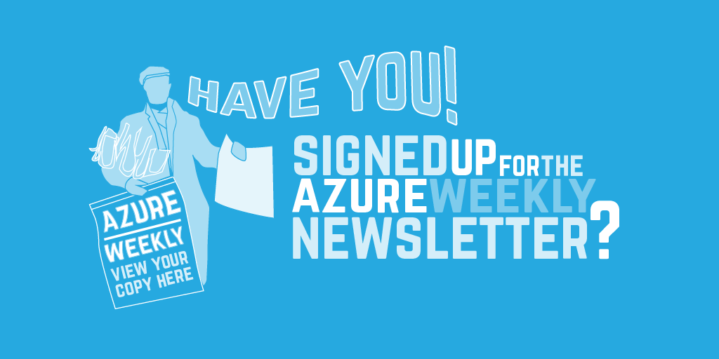 Have you signed up for the Azure Weekly newsletter?