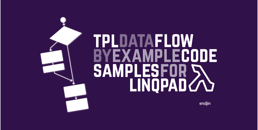 TPL Dataflow by Example code samples for LINQPad
