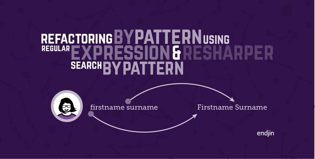 Refactoring by pattern using Regular Expressions and ReSharper search by pattern