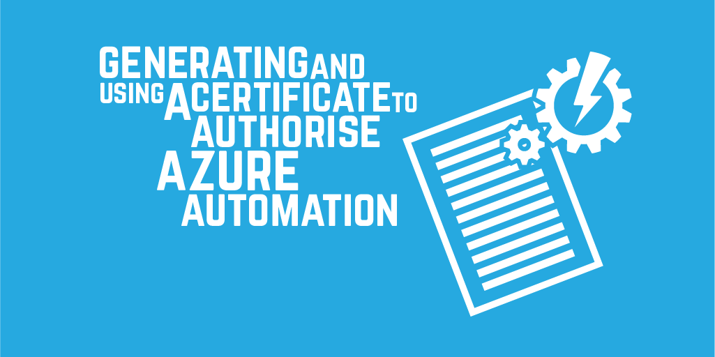 Generating and using a certificate to authorise Azure Automation