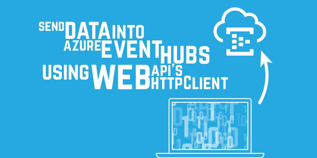 Send Data into Azure Event Hubs using Web Api's HttpClient