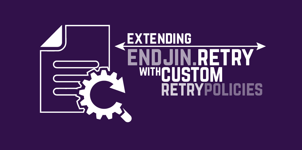Extending Endjin.Retry with custom Retry Policies