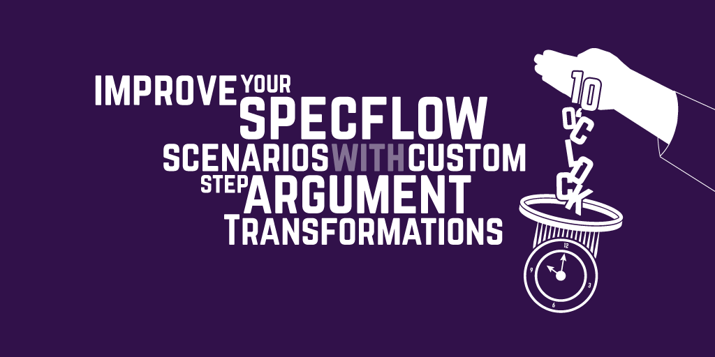 Improve your SpecFlow scenarios with custom step argument transformations