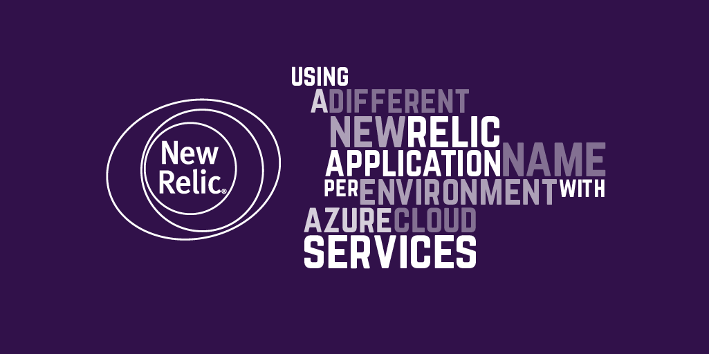 Using a different New Relic application name per environment with Azure Cloud Services