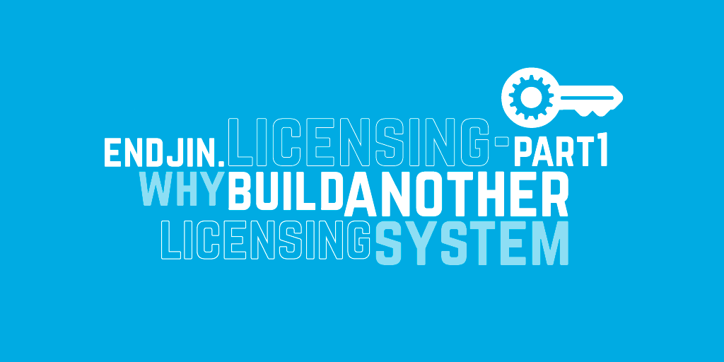 Endjin.Licensing - Part 1: Why build another licensing system?