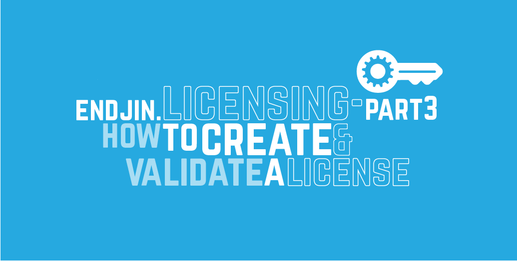 Endjin.Licensing - Part 3: How to create and validate a license