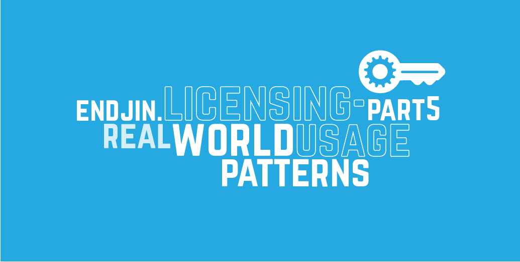 Endjin.Licensing - Part 5: Real world usage patterns