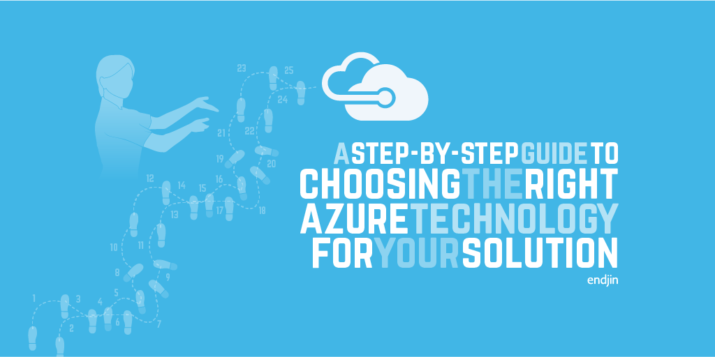 A step by step guide to choosing the right Azure technology for your solution