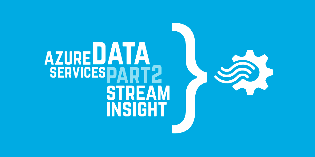 Azure data services part 2: Stream Insight