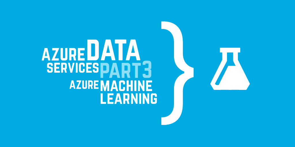 Azure data services part 3: Azure Machine Learning