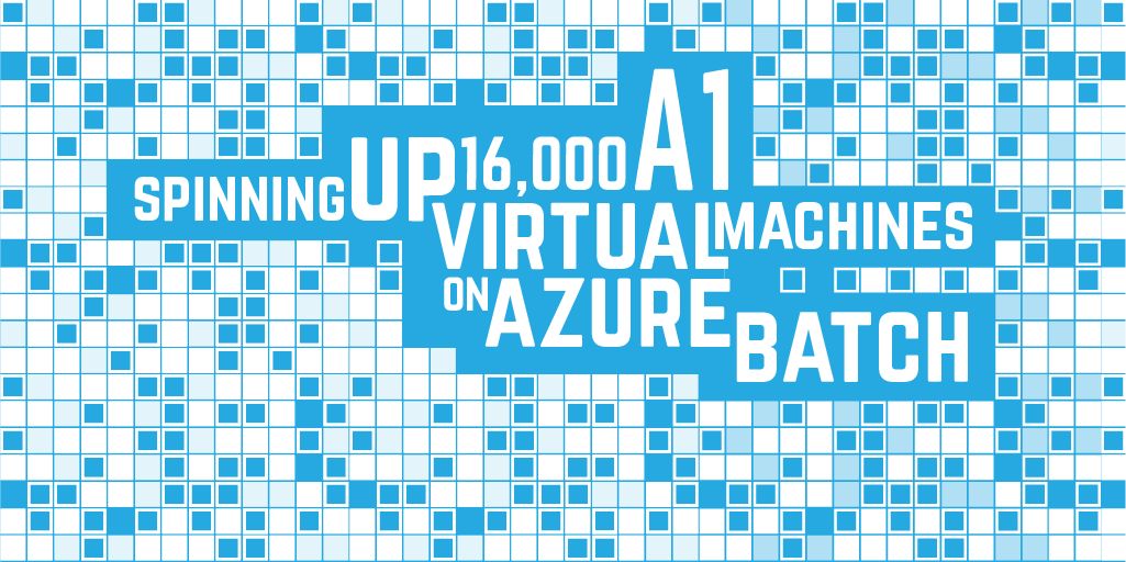 Spinning up 16,000 A1 Virtual Machines on Azure Batch