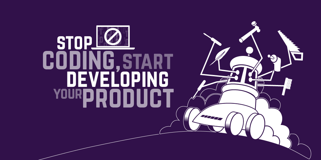 Stop coding, start developing your product