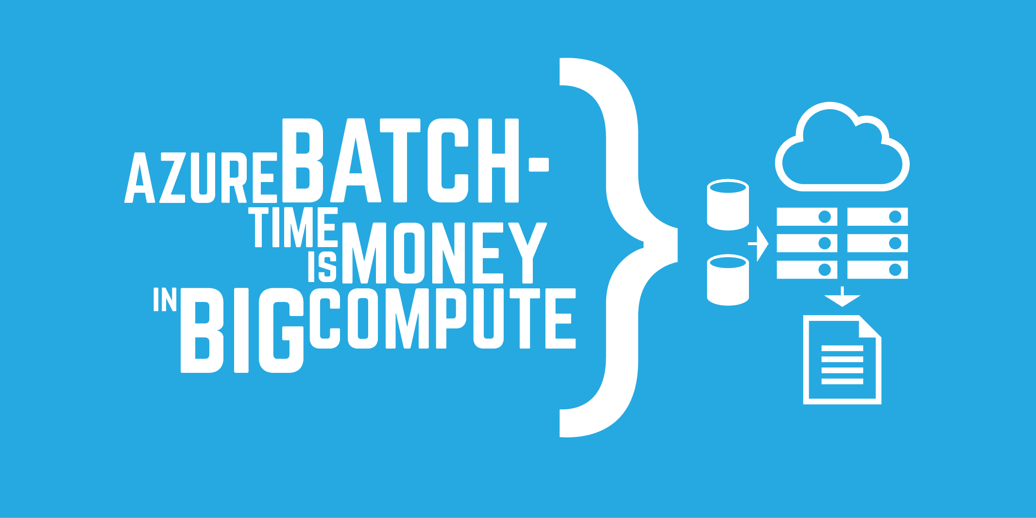 Azure Batch - Time is Money in Big Compute