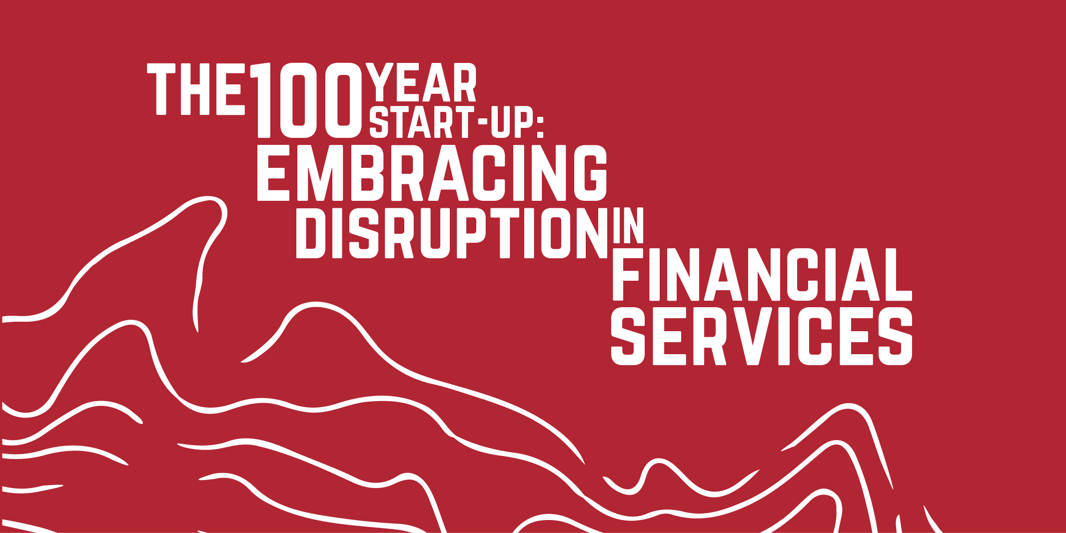 The 100 Year Start-up: Embracing Disruption in Financial Services