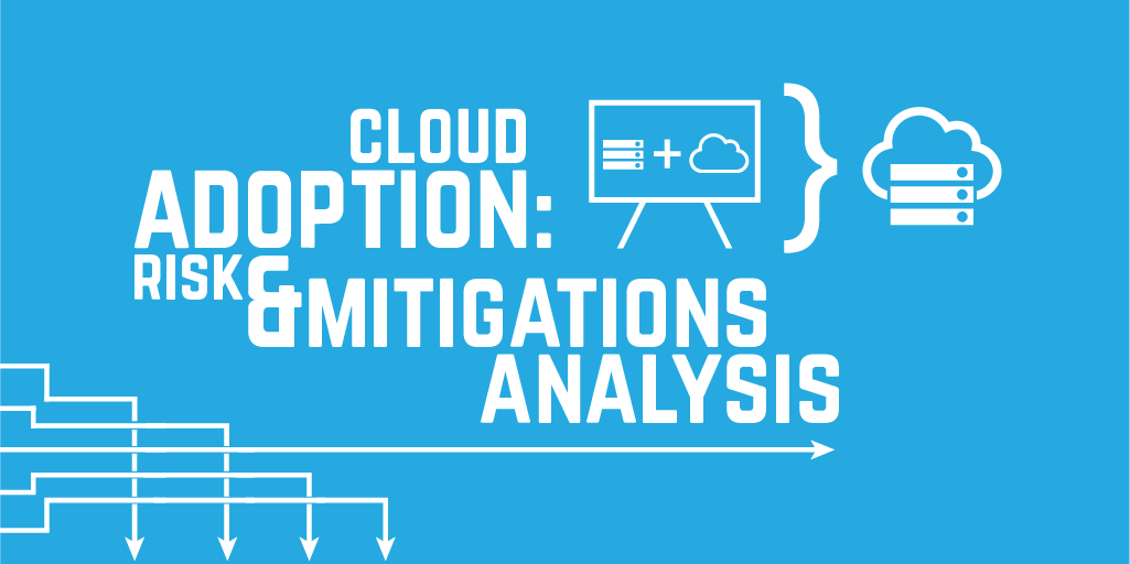 Cloud Adoption: Risks & Mitigations Analysis