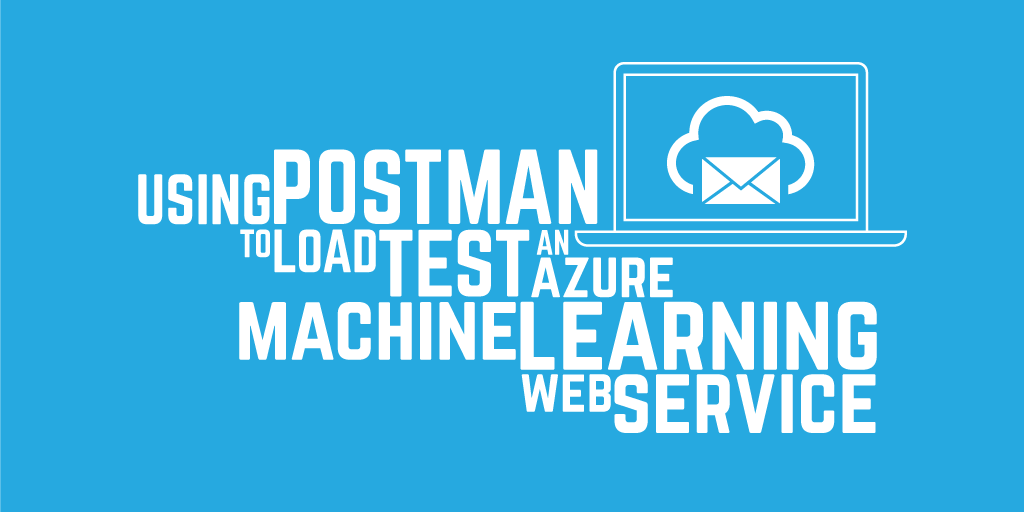 Using Postman to load test an Azure Machine Learning web service
