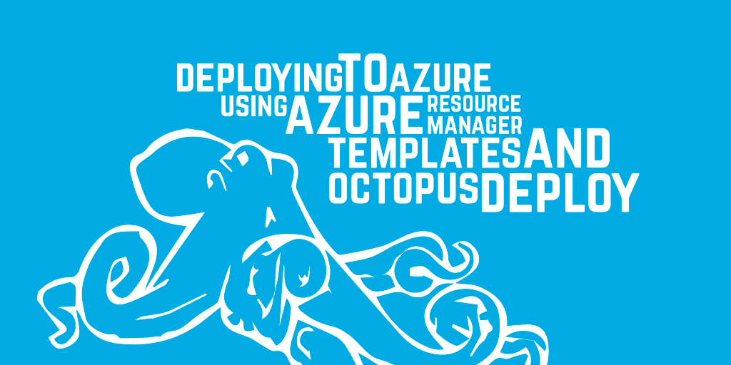 Deploying to Azure using Azure Resource Manager templates and Octopus Deploy