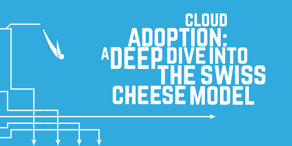 Cloud Adoption: A Deep Dive into the Swiss Cheese Model