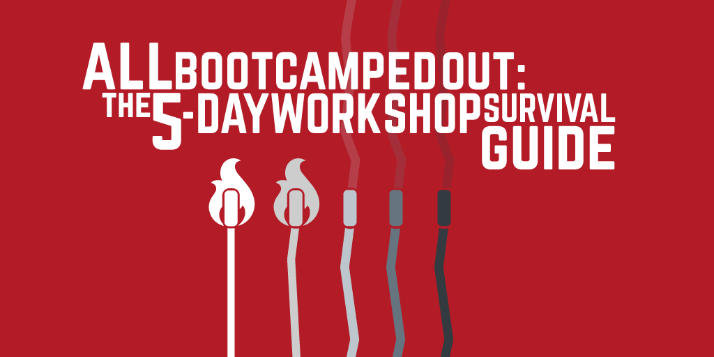 All Bootcamped Out: the 5-day workshop survival guide